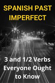 spanish past imperfect 3 5 verbs everyone ought to know