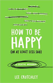 how to be happy or at least less sad crutchley