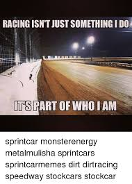 Dirt Racing Memes - racing isnt just somethingido tts part of who iam sprintcar