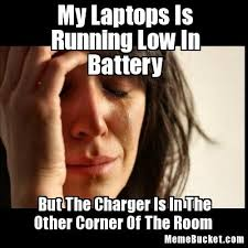 Battery Meme - my laptops is running low in battery create your own meme