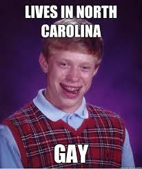North Carolina Meme - lives in north carolina gay bad luck brian quickmeme