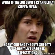 Horny Girl Meme - what if taylor swift is an ultra super mega horny girl and the guys