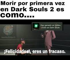 Dark Souls 2 Meme - los que jugamos dark souls 2 entendemos meme by