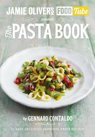 Pasta Recipes by Jamie U0027s Food Tube The Pasta Book 50 Easy Delicious Seasonal