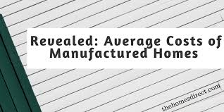 manufactured home costs how much does a new manufactured home cost 4 benefits of homes for 3