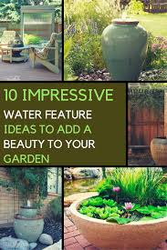 Beauty Garden by 10 Impressive Garden Water Feature Ideas To Add Beauty To Your Garden
