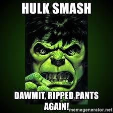 Hulk Smash Meme - hulk smash dawmit ripped pants again hulk angry meme generator