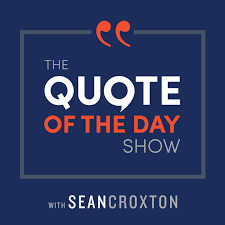 Quote Of The Day The Quote Of The Day Show Daily Motivational Talks By
