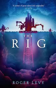 Barnes And Noble Lloyd Center Cover Reveal The Rig By Roger Levy The B U0026n Sci Fi And Fantasy Blog