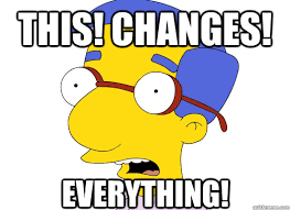 Everything Meme - this changes everything treachery of milhouse quickmeme