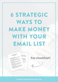 Business Email Lists by 6 Strategic Ways To Actually Make Money With Your Email List