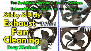how to clean bathroom fan sticky and dirty exhaust fan cleaning how to clean greasy kitchen