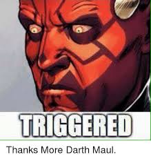 Darth Maul Meme - triggered thanks more darth maul star wars meme on sizzle