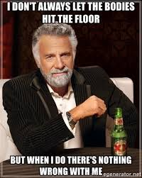 Let The Bodies Hit The Floor Meme - i don t always let the bodies hit the floor but when i do there s