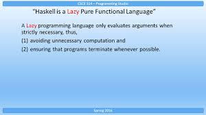 haskell introduction csce 314 spring csce 314 u2013 programming studio