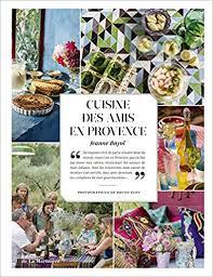 cuisine de provence amazon fr cuisine des amis en provence jeanne bayol bruno