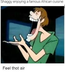 African Meme - shaggy enjoying a famous african cuisine thot meme on esmemes com