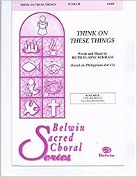 think on these things composed by ruth elaine schram choir sacred