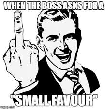Funny Swearing Memes - boss asks for a favour imgflip