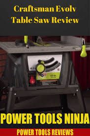 Skil 15 Amp 10 In Table Saw Must Read Before You Buy Craftsman Evolv Table Saw Review