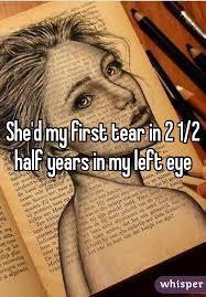 d my tear in 2 1 2 half years in my left eye