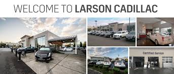 lexus of fife phone number larson cadillac in fife tacoma seattle u0026 renton cadillac dealer