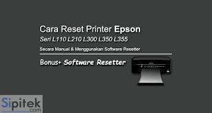 reset printer l210 manual cara reset printer epson l110 l210 l300 l350 l355 dengan software