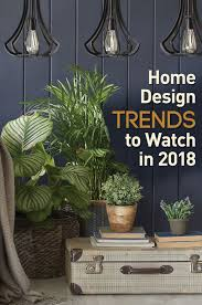 hottest home design trends what are the hottest home design trends of 2018 discover what s in