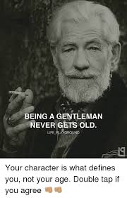 Memes Define - being a gentleman never gets old life playground your character is