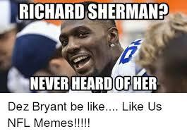 Sherman Meme - richard sherman neverheardof her dez bryant be like like us nfl