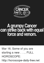 Cancer Horoscope Memes - cancer june 22 july 22 zodiacmind com a grumpy cancer can strike
