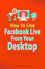 how to use facebook live from your desktop without costly software