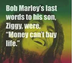 can marley image result for bob marley money can buy you life last words