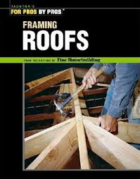 framing roofs editors of fine homebuilding 9781561585380 amazon