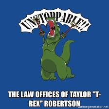 T Rex Meme Unstoppable - the law offices of taylor t rex robertson unstoppable trex