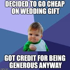 wedding gift meme it was a week later i guess they don t take note of who sent what
