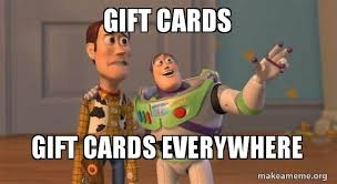 Gift Meme - gift cards gift cards everywhere buzz and woody toy story meme