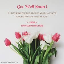 greeting card for sick person get well soon wishes quotes card for friend with name writing
