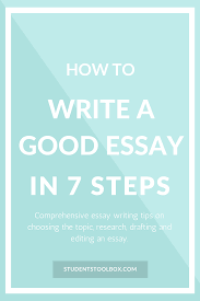 how to write a good essay in 7 steps students toolbox