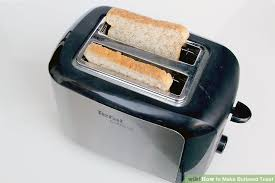 Burning Toaster 4 Ways To Make Buttered Toast Wikihow