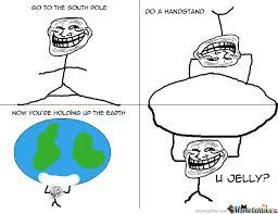U Jelly Meme - u jelly by robrobandradeandrade meme center