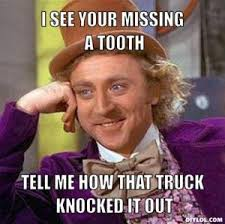 Missing Teeth Meme - teeth joke kappit