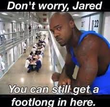Jared Meme - a footlong in jail for jared jared fogle child porn