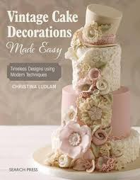 wedding cake decorations vintage cake decorations made easy timeless designs using modern