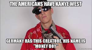 Money Boy Meme - the americans have kanye west germany has this creature his name
