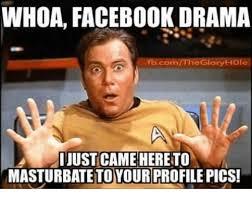 Face Book Meme - whoa facebook drama fbcomtheglory hole ijust came hereto