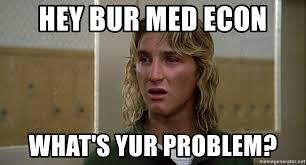 Econ Memes - hey bur med econ what s yur problem spicoli you dick meme generator