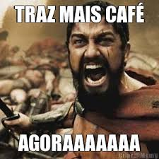Cafe Meme - traz mais café agoraaaaaaa meme criarmeme com br