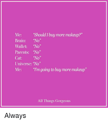 Buy All The Things Meme - should i buy more makeup me brain no wallet no parents no no cat