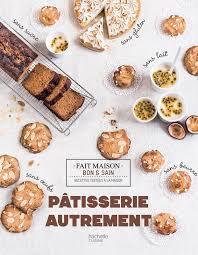 bon livre de cuisine livre pâtisserie autrement sans oeufs sans sucre sans lait